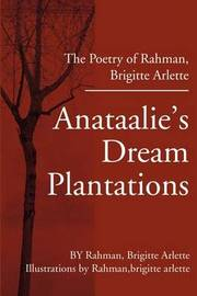 Anataalie's Dream Plantations: The Poetry of Rahman, Brigitte Arlette by Brigitte Arlette Rahman image