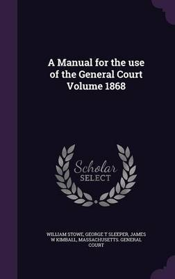 A Manual for the Use of the General Court Volume 1868 by William Stowe image