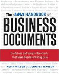 The AMA Handbook of Business Documents: Guidelines and Sample Documents That Make Business Writing Easy by Kevin Wilson