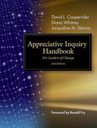 The Appreciative Inquiry Handbook. For Leaders of Change by David L Cooperrider