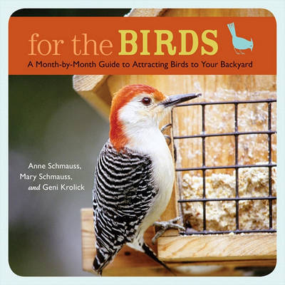 For the Birds: Month-by-Month Guide t by Anne Schmauss
