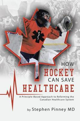 How Hockey Can Save Healthcare by Stephen Pinney