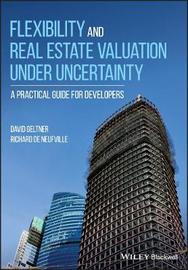 Flexibility and Real Estate Valuation under Uncertainty by David Geltner