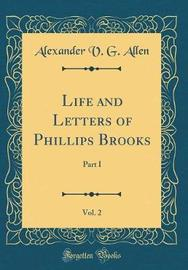 Life and Letters of Phillips Brooks, Vol. 2 by Alexander V.G. Allen