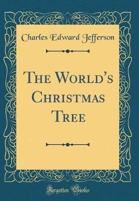 The World's Christmas Tree (Classic Reprint) by Charles Edward Jefferson