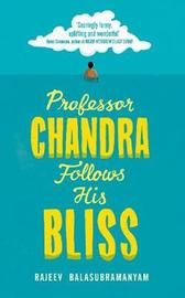 Professor Chandra Follows His Bliss by Rajeev Balasubramanyam