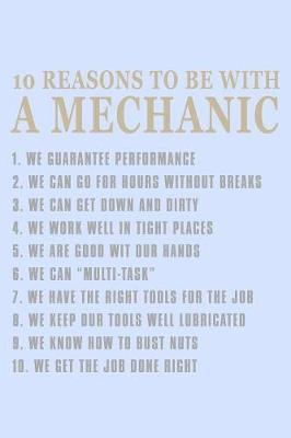 10 Reasons to Be with A Mechanic... by Janice H McKlansky Publishing