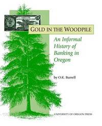 Gold in the Woodpile: An Informal History of Banking in Oregon by Orin Kay Burrell image