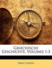 Griechische Geschichte, Volumes 1-3 by Ernst Curtius