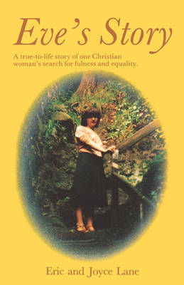 Eve's Story: A True-to-life Story of a Christian Woman's Search for Fullness and Equality by Alan Lane