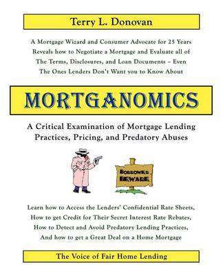 Mortganomics - A Critical Examination of Mortgage Lending Practices, Pricing, and Predatory Abuses by Terry L Donovan