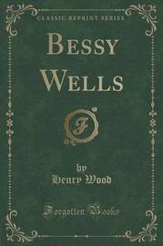 Bessy Wells (Classic Reprint) by Henry Wood image