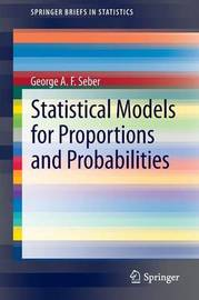 Statistical Models for Proportions and Probabilities by George A.F. Seber