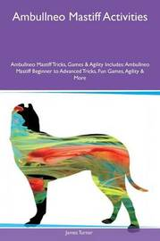 Ambullneo Mastiff Activities Ambullneo Mastiff Tricks, Games & Agility Includes by James Turner