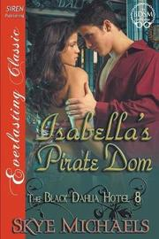 Isabella's Pirate Dom [The Black Dahlia Hotel 8] (Siren Publishing Everlasting Classic) by Skye Michaels image