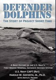 Defender Dolphins the Story of Project Short Time by Harold W. Goforth