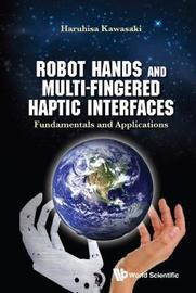 Robot Hands And Multi-fingered Haptic Interfaces: Fundamentals And Applications by Haruhisa Kawasaki