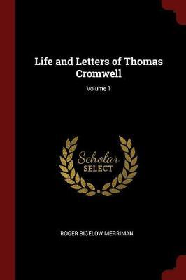 Life and Letters of Thomas Cromwell; Volume 1 by Roger Bigelow Merriman