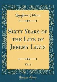 Sixty Years of the Life of Jeremy Levis, Vol. 2 (Classic Reprint) by Laughton Osborn image