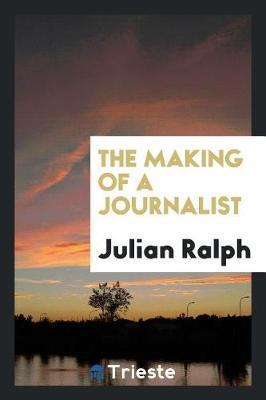 The Making of a Journalist by Julian Ralph image