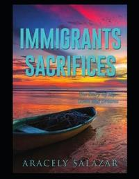 Immigrants Sacrifices by Aracely Salazar