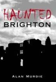 Haunted Brighton by Alan Murdie image