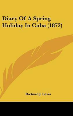 Diary Of A Spring Holiday In Cuba (1872) by Richard J Levis image