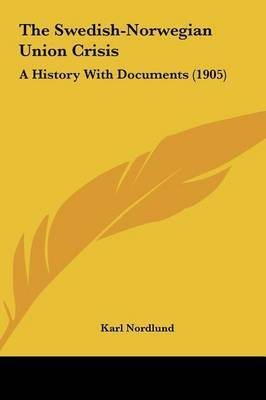 The Swedish-Norwegian Union Crisis: A History with Documents (1905) by Karl Nordlund