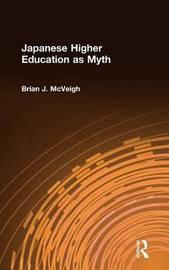 Japanese Higher Education as Myth by Brian J McVeigh