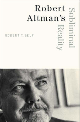 Robert Altman's Subliminal Reality by Robert T. Self