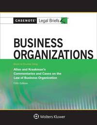 Casenote Legal Briefs for Business Organizations Keyed to Allen and Kraakman by Casenote Legal Briefs