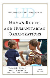 Historical Dictionary of Human Rights and Humanitarian Organizations by Thomas E. Doyle