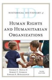 Historical Dictionary of Human Rights and Humanitarian Organizations by Thomas E. Doyle