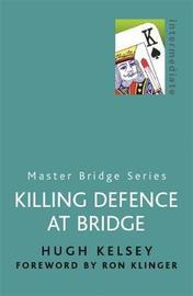Killing Defence At Bridge by Hugh Kelsey image