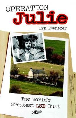 Operation Julie - The World's Greatest LSD Bust by Lyn Ebenezer