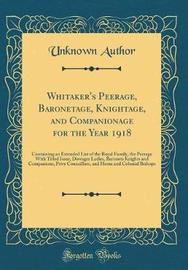 Whitaker's Peerage, Baronetage, Knightage, and Companionage for the Year 1918 by Unknown Author image