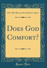 Does God Comfort? (Classic Reprint) by One Who Has Greatly Needed to Know image