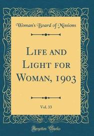 Life and Light for Woman, 1903, Vol. 33 (Classic Reprint) by Woman's Board of Missions image