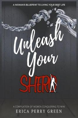 Unleash Your SHERO by Erica Perry Green