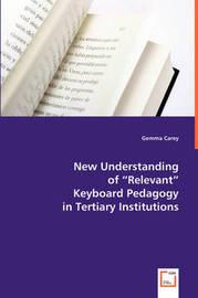 New Understanding of Relevant Keyboard Pedagogy in Tertiary Institutions by Gemma Carey