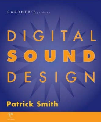 Gardner's Guide to Digital Sound Design by Patrick Smith image