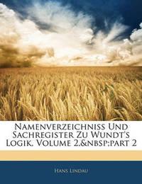 Namenverzeichniss Und Sachregister Zu Wundt's Logik, Volume 2, Part 2 by Hans Lindau image