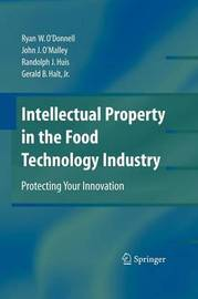 Intellectual Property in the Food Technology Industry by John J. O'Malley
