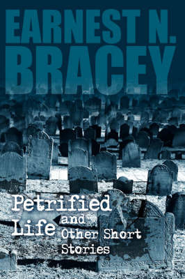 Petrified Life and Other Short Stories by Earnest N Bracey