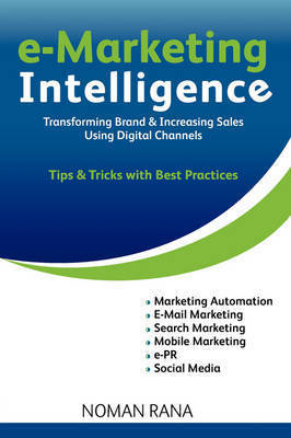 E-Marketing Intelligence - Transforming Brand and Increasing Sales - Tips and Tricks with Best Practices by Noman Rana