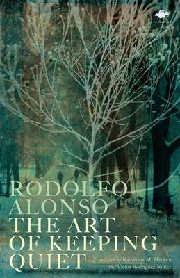 The Art of Keeping Quiet by Rodolfo Alonso