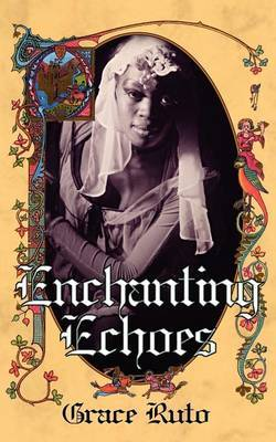 Enchanting Echoes by Grace Ruto