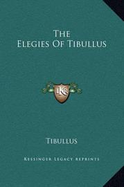 The Elegies of Tibullus by Tibullus