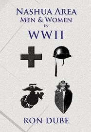 Nashua Area Men and Women in World War II by RON DUBE