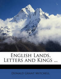 English Lands, Letters and Kings ... by Donald Grant Mitchell